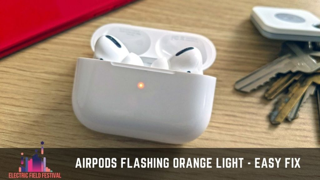 How To Fix Airpods Flashing Orange Light Easily In 2021 Electric Field